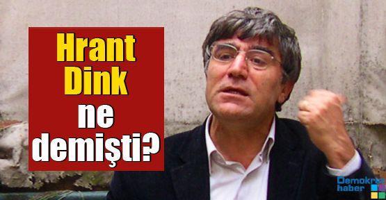 Hrant Dink ne demişti?