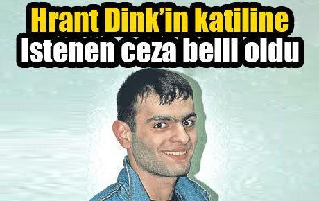 Hrant Dink'in katiline istenen ceza belli oldu