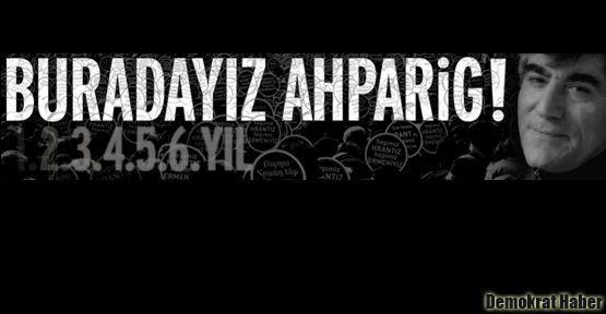 Hrant'a seslenecekler: Buradayız Ahparig!