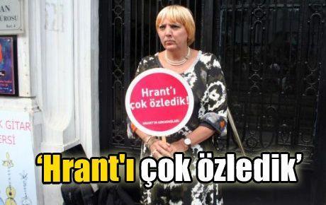 'Hrant'ı çok özledik'