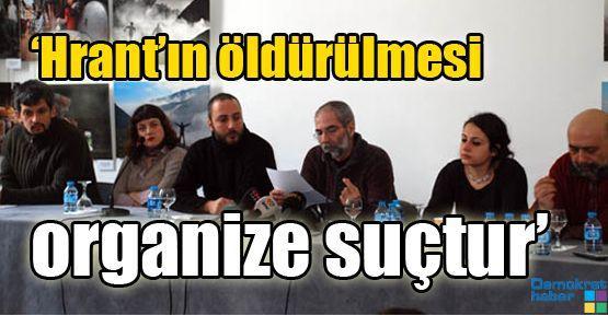 'Hrant'ın öldürülmesi organize suçtur'