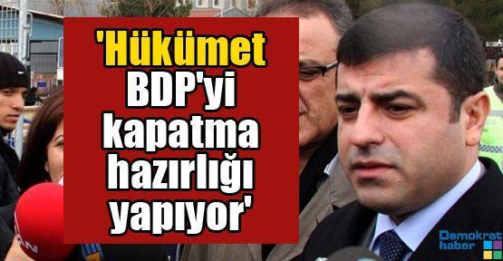 'Hükümet BDP'yi kapatma hazırlığı yapıyor'