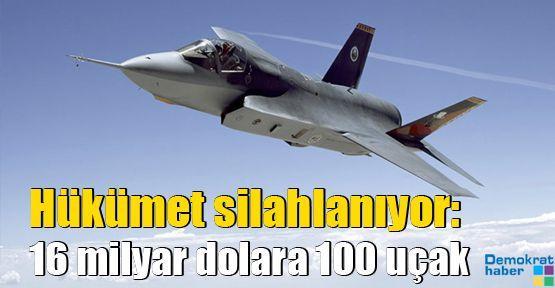 Hükümet silahlanıyor: 16 milyar dolara 100 uçak