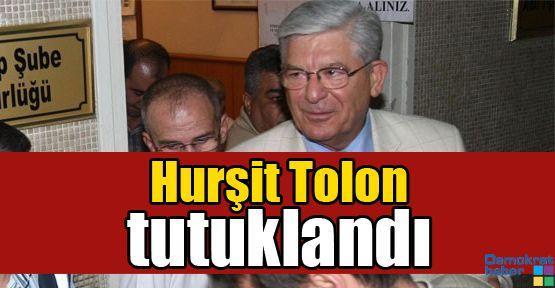 Hurşit Tolon tutuklandı