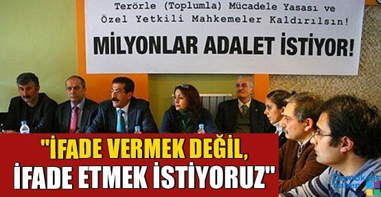 'İFADE VERMEK DEĞİL, İFADE ETMEK İSTİYORUZ'