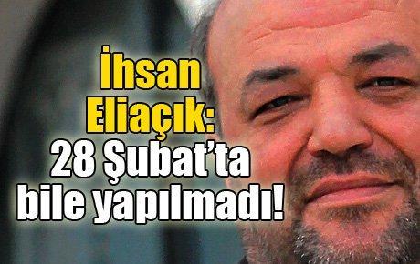 İhsan Eliaçık: 28 Şubat'tan beter!