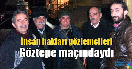 İnsan hakları gözlemcileri Göztepe maçındaydı