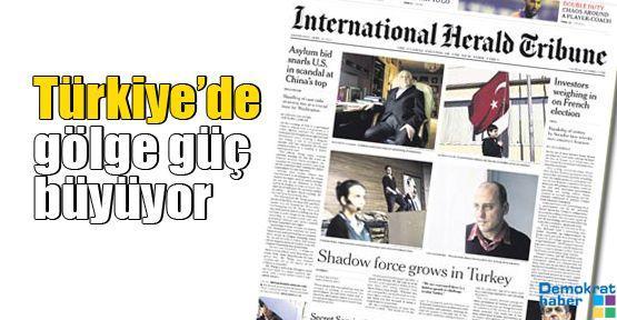 International Herald Tribune: Türkiye'de gölge güç büyüyor