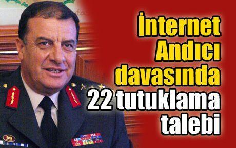İnternet Andıcı davasında 22 tutuklama talebi