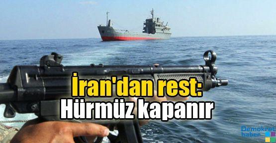İran'dan rest: Hürmüz kapanır
