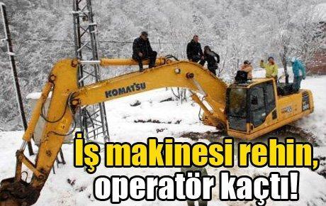 İş makinesi rehin, operatör kaçtı!