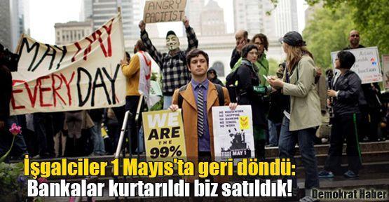 İşgalciler 1 Mayıs'ta geri döndü: Bankalar kurtarıldı biz satıldık!