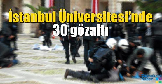 İstanbul Üniversitesi'nde 30 gözaltı