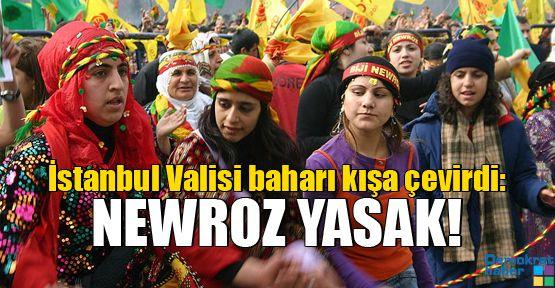 İstanbul Valisi baharı kışa çevirdi: NEWROZ YASAK!