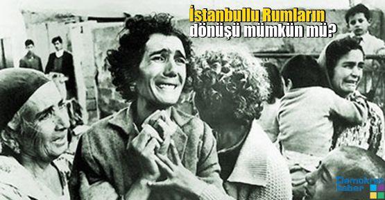 İstanbullu Rumların dönüşü mümkün mü?