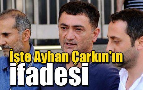 İşte Ayhan Çarkın'ın ifadesi