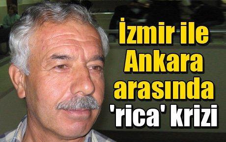 İzmir ile Ankara arasında 'rica' krizi
