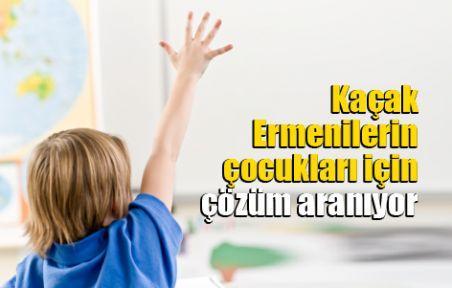 Kaçak Ermenilerin çocukları için çözüm aranıyor