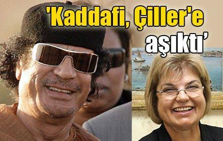 'Kaddafi, Çiller'e aşıktı'