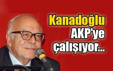 Kanadoğlu AKP'ye çalışıyor…