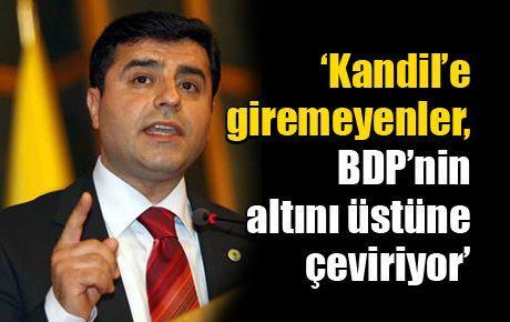 'Kandil'e giremeyenler, BDP'nin altını üstüne çeviriyor'