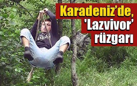 Karadeniz'de, 'Lazvivor'  rüzgarı