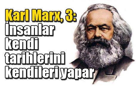 Karl Marx, 3: İnsanlar kendi tarihlerini kendileri yapar