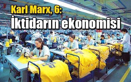 Karl Marx, 6: İktidarın ekonomisi