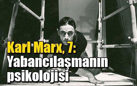 Karl Marx, 7: Yabancılaşmanın psikolojisi