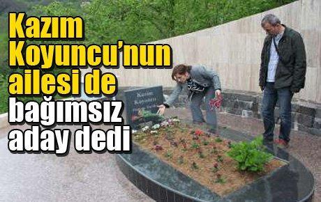 Kazım Koyuncu'nun ailesi de bağımsız aday dedi