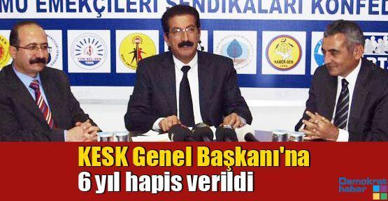 KESK Genel Başkanı'na 6 yıl hapis verildi