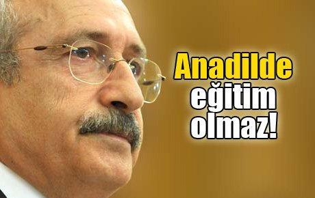 Kılıçdaroğlu: Ana dilde eğitim olmaz