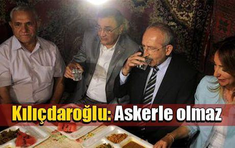 Kılıçdaroğlu: Askerle olmaz