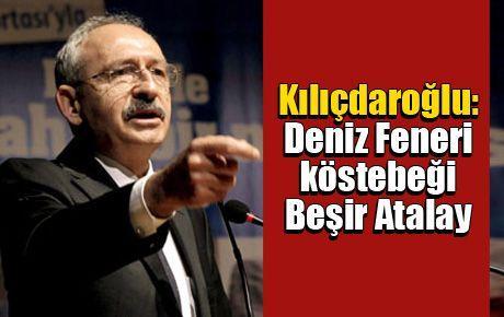 Kılıçdaroğlu: Deniz Feneri köstebeği Beşir Atalay