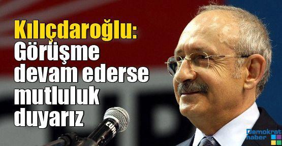 Kılıçdaroğlu: Görüşme devam ederse mutluluk duyarız