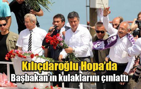 Kılıçdaroğlu Hopa'da Başbakan'ın kulaklarını çınlattı