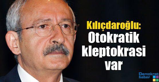 Kılıçdaroğlu: Otokratik kleptokrasi var