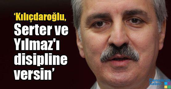 'Kılıçdaroğlu, Serter ve Yılmaz'ı disipline versin'