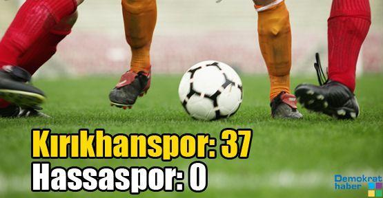 Kırıkhanspor-Hassaspor: 37-0