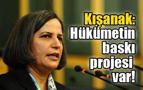 Kışanak: Hükümetin baskı projesi var