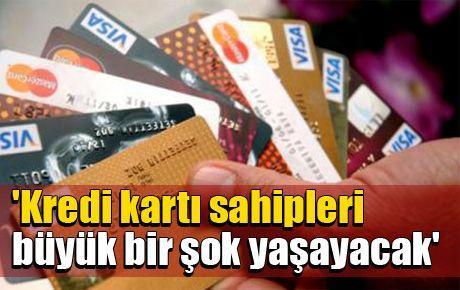 'Kredi kartı sahipleri büyük bir şok yaşayacak'