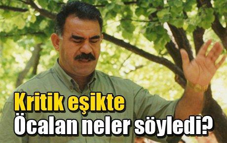 Kritik eşikte Öcalan neler söyledi?