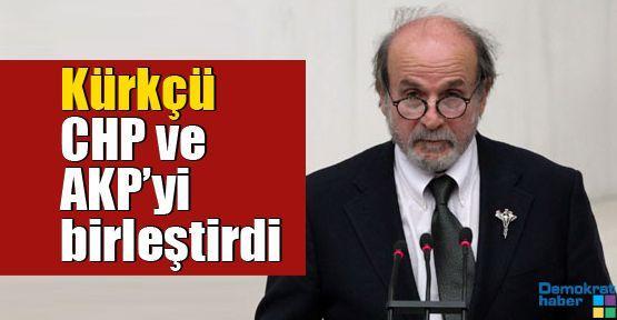 Kürkçü CHP ve AKP'yi birleştirdi