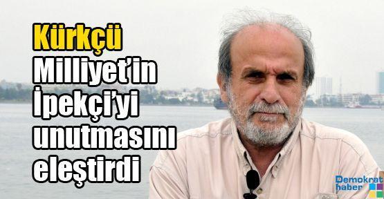 Kürkçü Milliyet'in İpekçi'yi unutmasını eleştirdi