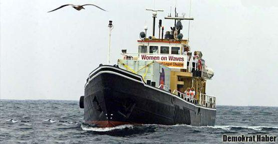 Kürtaj gemisi bize de uğrayabilir