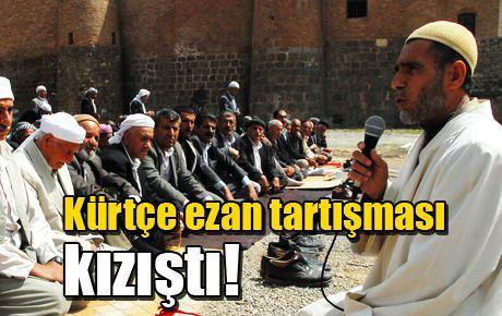 Kürtçe ezan tartışması kızıştı!