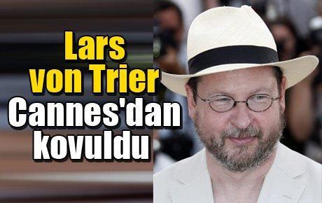 Lars von Trier Cannes'dan kovuldu
