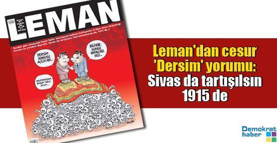 Leman'dan cesur 'Dersim' yorumu: Sivas da tartışılsın 1915 de