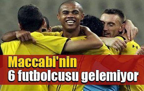 Maccabi'nin 6 futbolcusu gelemiyor