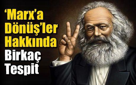 'Marx'a Dönüş'ler Hakkında Birkaç Tespit